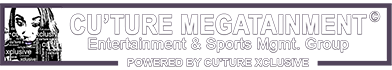 Cu'ture Megatainment - Powered by Cu'ture Xclusive